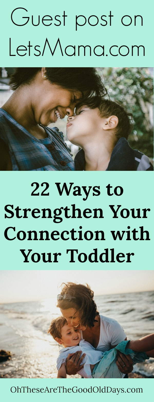 Guest post for Haley at LetsMama.com:    22 Ways to Strengthen Your Connection With Your Toddler
